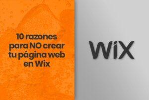 10 razones para NO crear tu página web en Wix [2020]