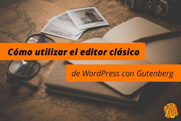 Cómo utilizar el editor clásico de WordPress con Gutenberg