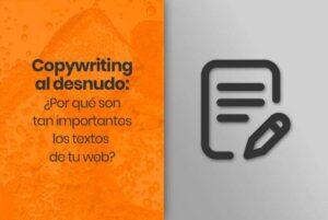 Copywriting al desnudo: ¿Por qué son tan importantes los textos de tu web?