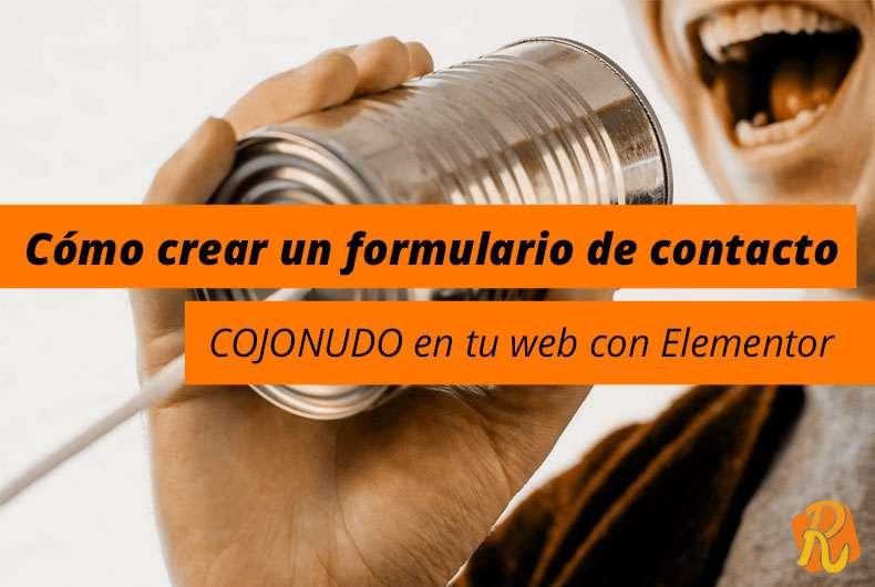 Cómo crear un formulario de contacto COJONUDO en tu web con Elementor