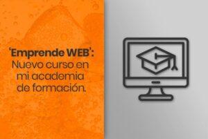 Lee más sobre el artículo 'Emprende WEB': nuevo curso en mi academia de formación online