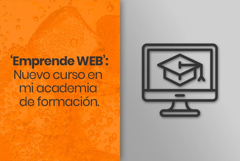 'Emprende WEB': nuevo curso en mi academia de formación online
