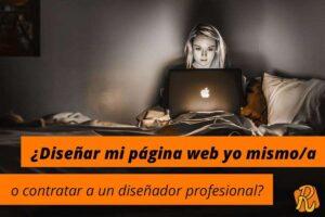 ¿Diseñar mi página web yo mismo/a o contratar a un diseñador profesional?