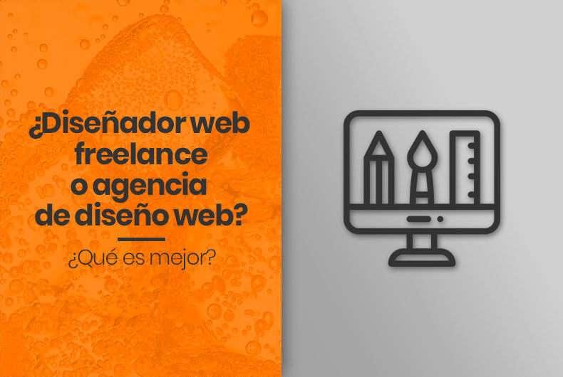 ¿Diseñador web freelance o agencia de diseño web? ¿Qué es mejor?