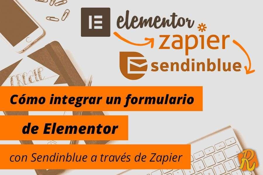 Cómo integrar un formulario de Elementor con Sendinblue a través de Zapier [Incluye vídeo]
