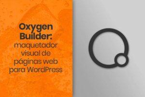 Oxygen Builder: maquetador visual de páginas web para WordPress